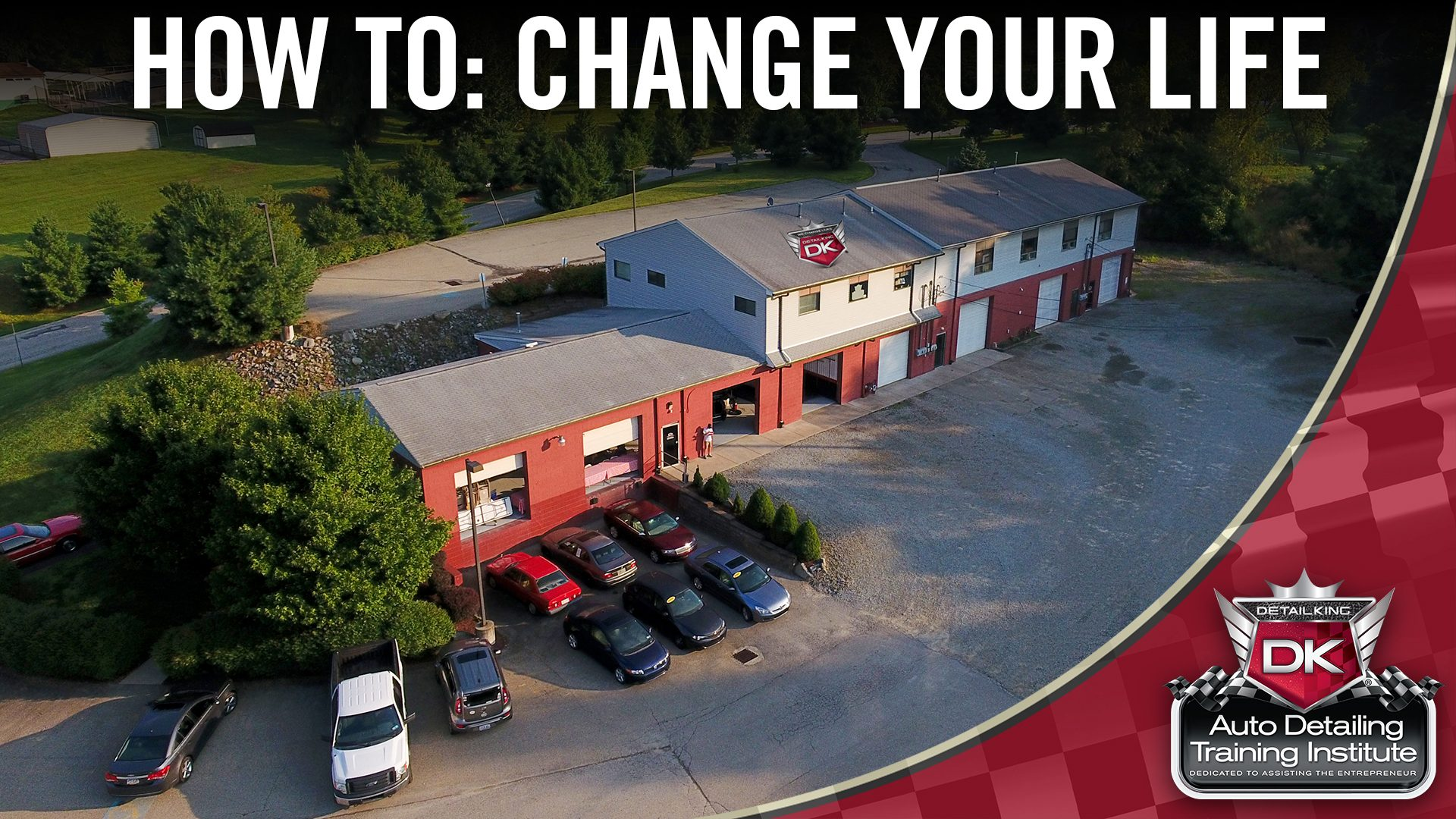 How To: Change Your Life – Detail King Auto Detailing Training Institute